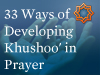 33 Ways of Developing Khushoo' in Prayer