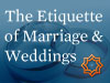 The Etiquette of Marriage & Weddings